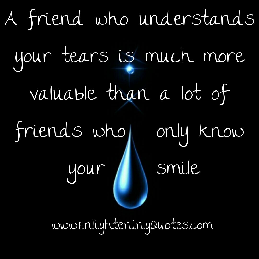 A Friend who understans your tears