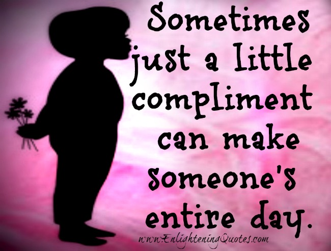 A little compliment can make someone's entire day
