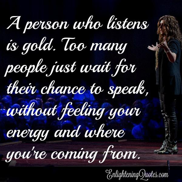 A person who listens is gold