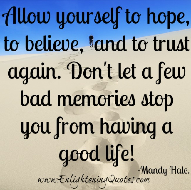 Allow yourself to Hope, Believe and Trust again