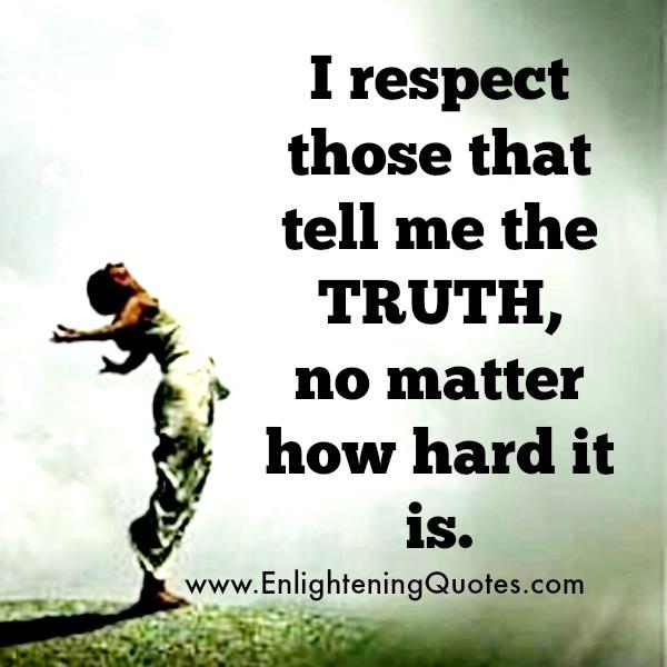 Always respect those who tell the truth