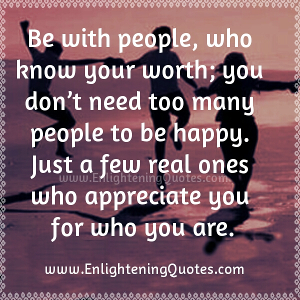Be with people who know your worth