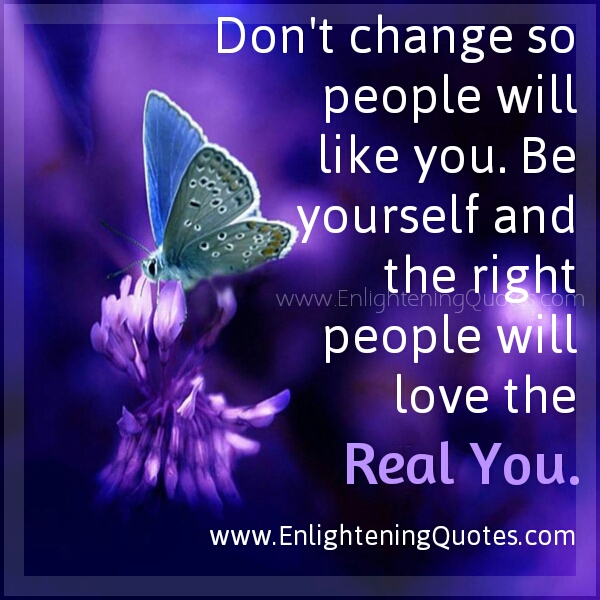 Be Yourself and the Right people will love