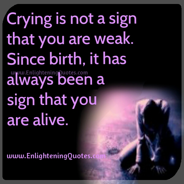 Crying is not a sign that you are weak
