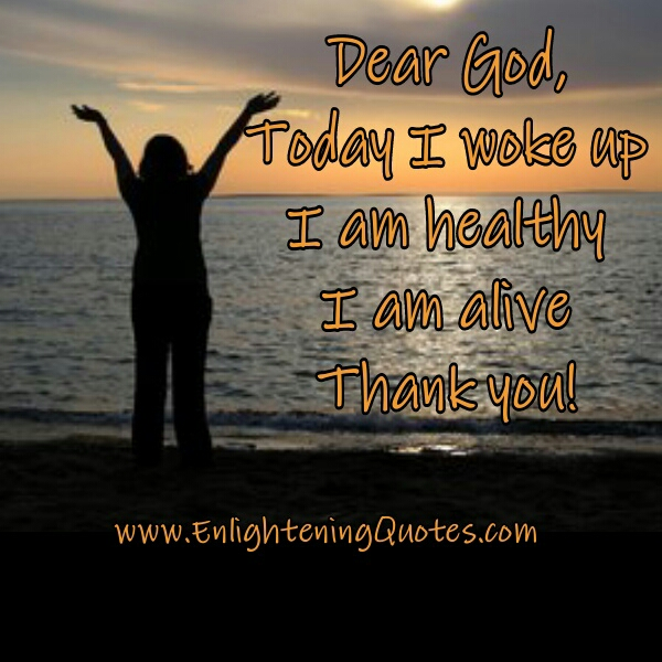 Dear God, Today I am alive. Thank you!