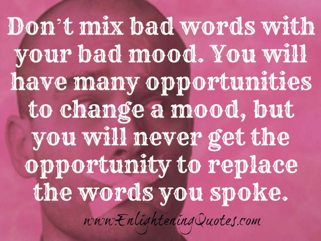 Don't mix bad words with your bad mood – Enlightening Quotes