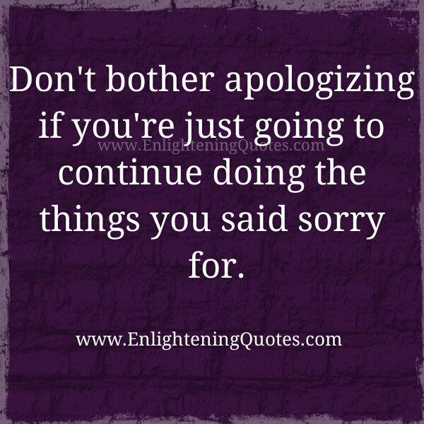 Don't bother apologizing