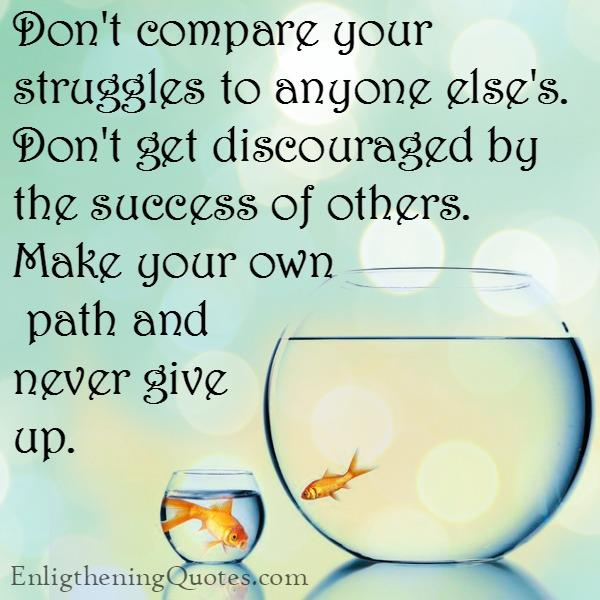 Don't compare your struggles to anyone else's