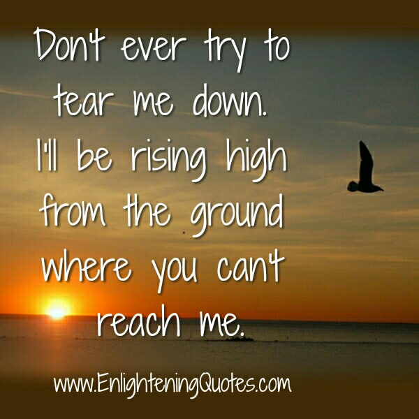 Don't ever Try to tear me down
