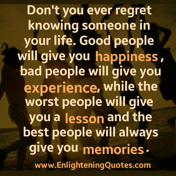 Don't ever regret knowing someone in your Life