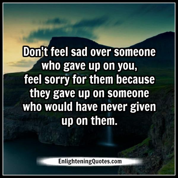 It Is Hard When People Give Up Or Donu0027t Care Anymore. One Day You Existed  Now You Do Not. Our Value Is Not Determined By Them. It Is Indeed Their Loss .