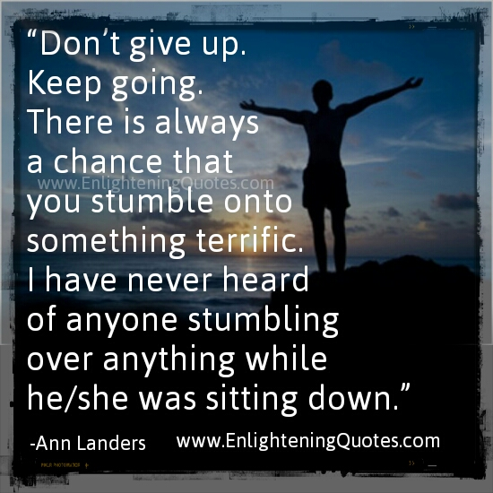 Don't give up, Keep going!