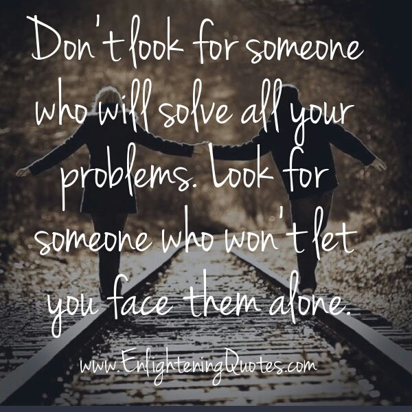 Don't look for someone who will solve all your problems