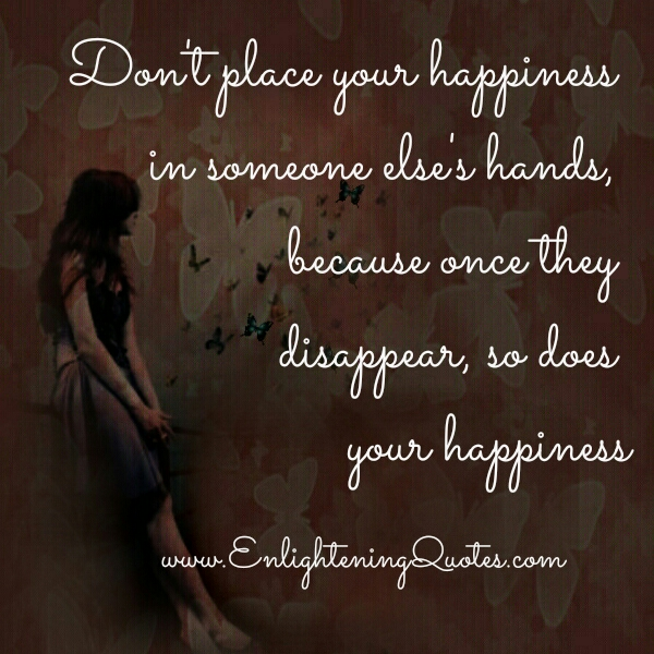 Don't place your happiness in someone else's hands