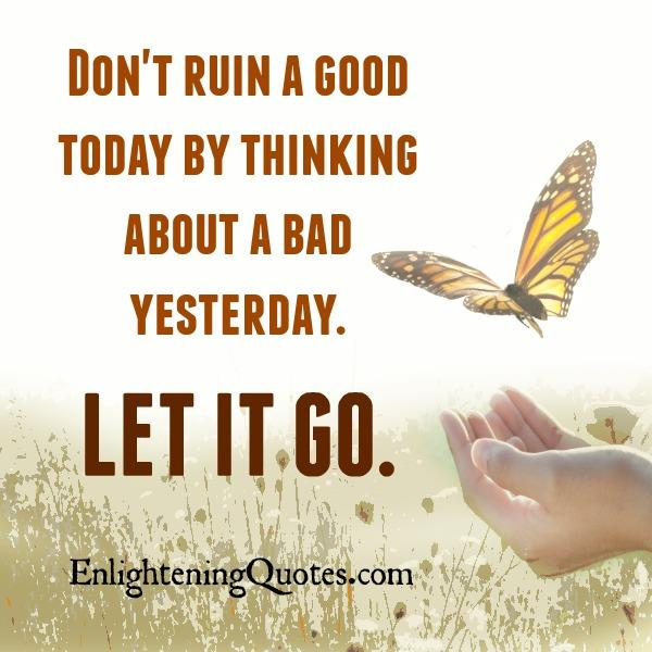 Don't ruin a good today