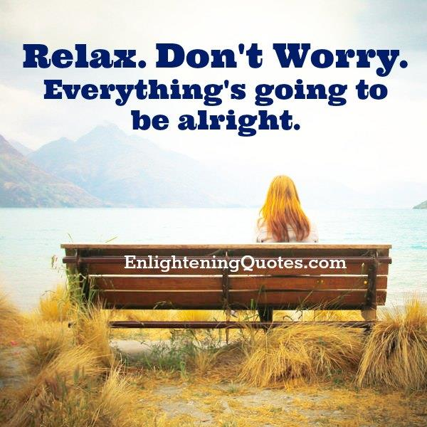 Don't worry! Everything's going to be alright