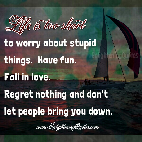 Don't worry about stupid things