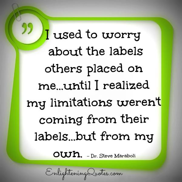 Don't worry about the labels others placed on you