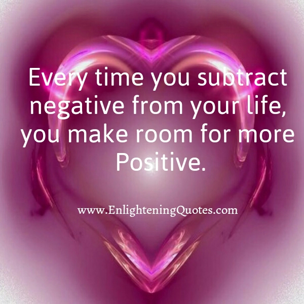 Every time you subtract negative from your life