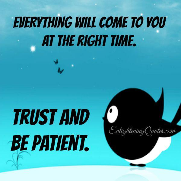 Everything will come to you at the right time
