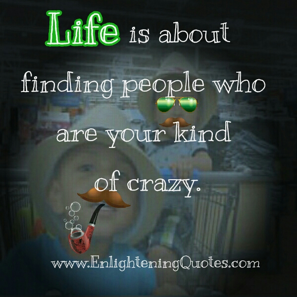 Find people who are your kind of crazy