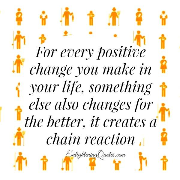 For every positive change you make in your life