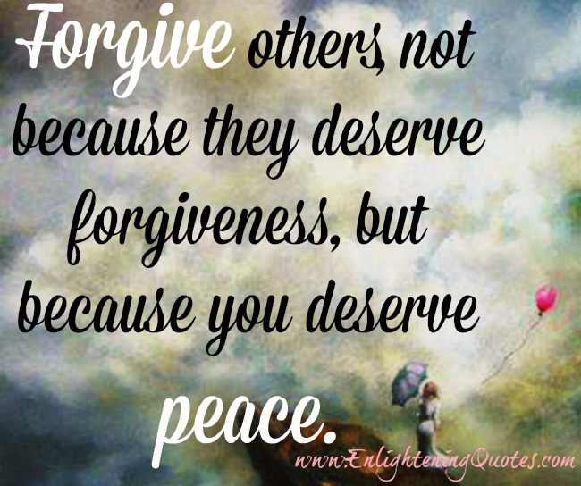 Forgive others because you deserve peace