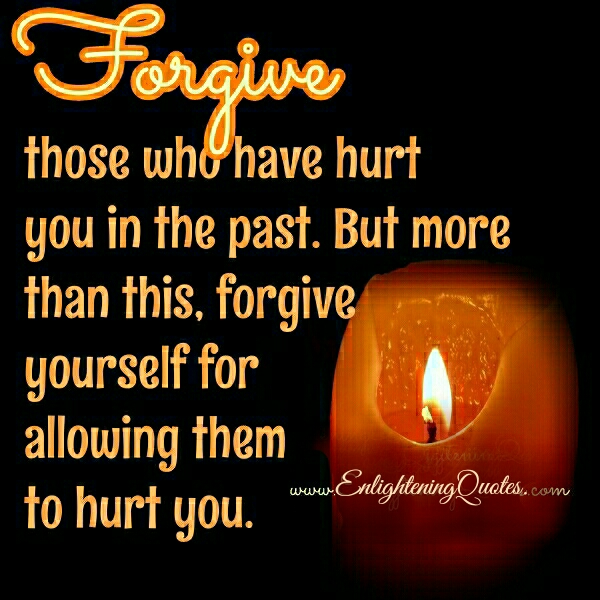 Forgive those who have hurt you