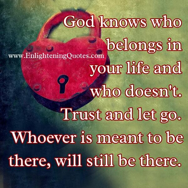 God knows who belongs in your life & who doesn't