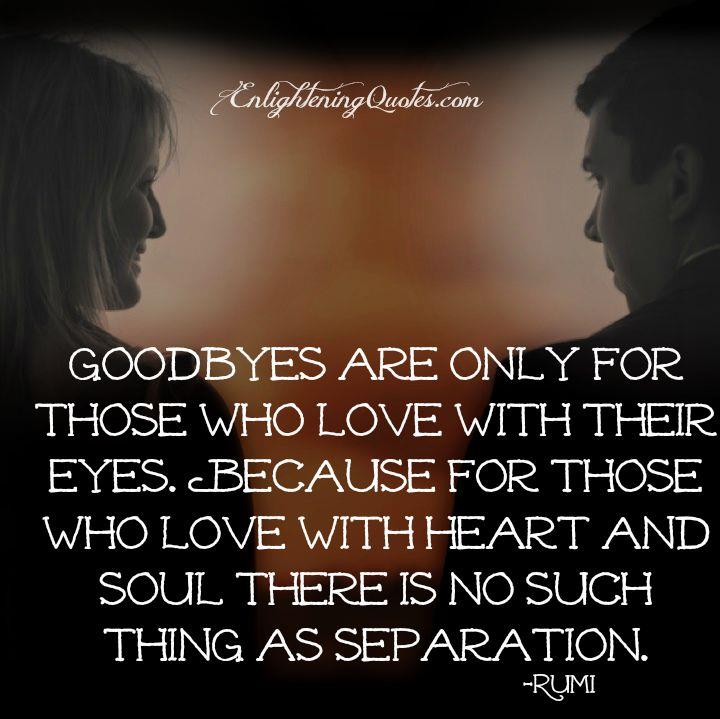 Goodbyes are only for those who love with their eyes