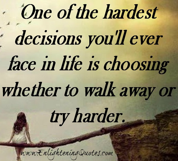 Hardest decisions! Choosing whether to walk away or try harder