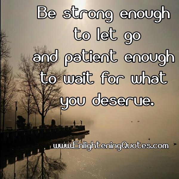 Have Patience enough to wait for what you deserve