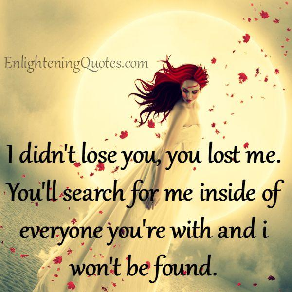 I didn't lose you, you lost me