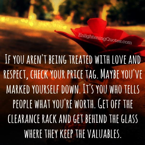 If you aren't being treated with love and respect