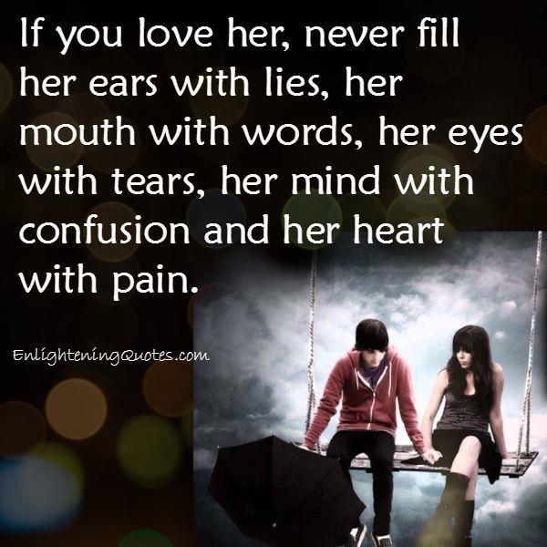 If you love someone, never fill their heart with pain