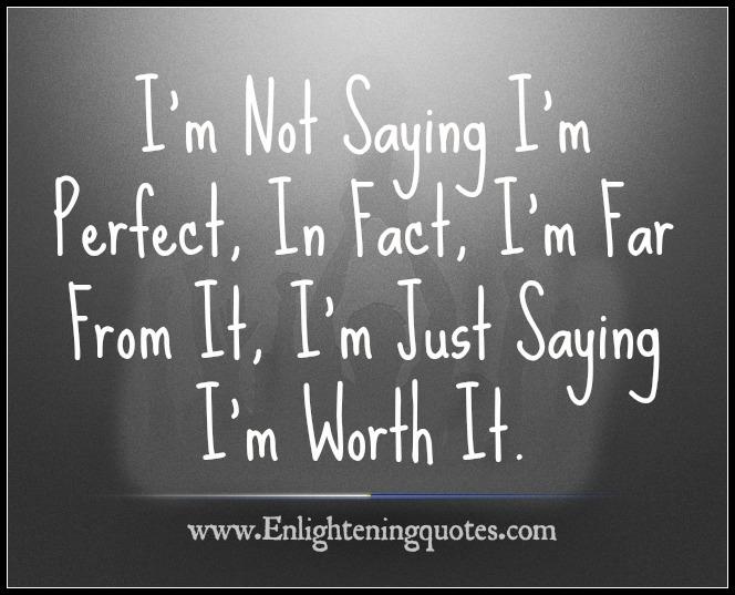 I'm Just Saying I'm Worth It
