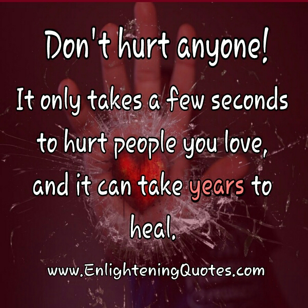 It only takes a few seconds to Hurt people