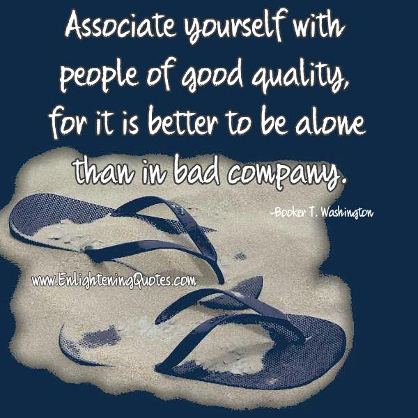 It's better to be alone than in bad company