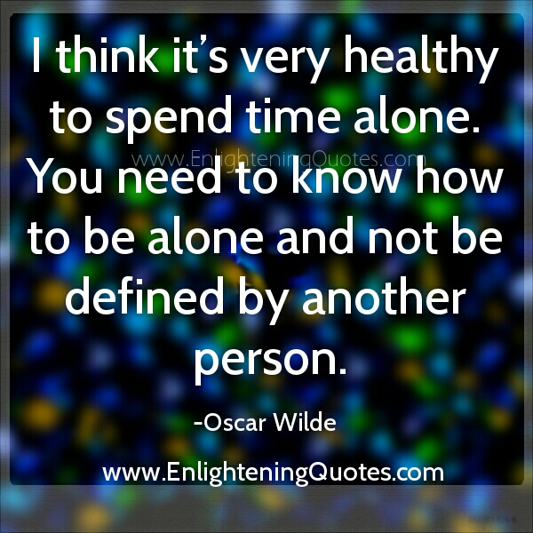 It's very Healthy to spend Time alone