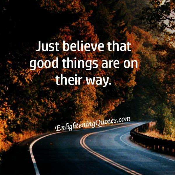 Just Believe! Good things are on their way