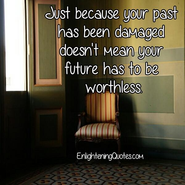 Just because your past has been damaged