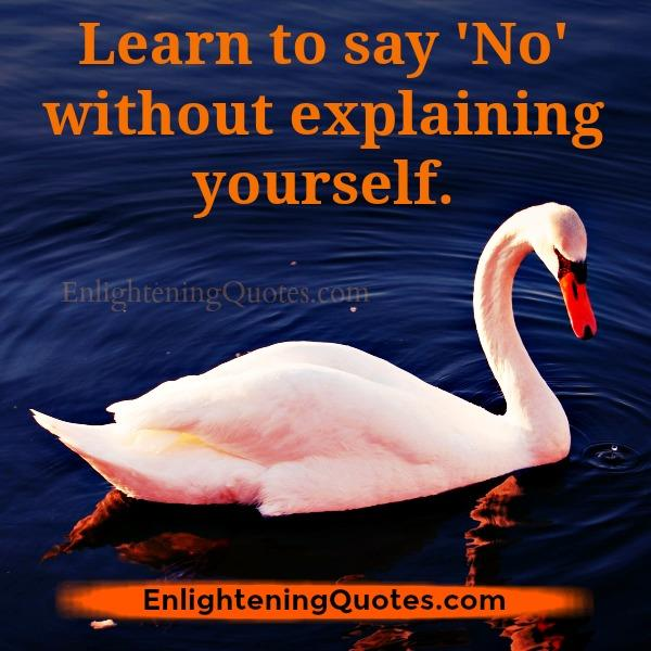 Learn to say NO without explaining