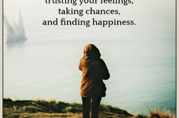 Life Is About Trusting Your Feelings