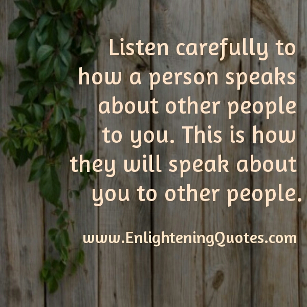 Listen carefully how a person speaks about other people to you
