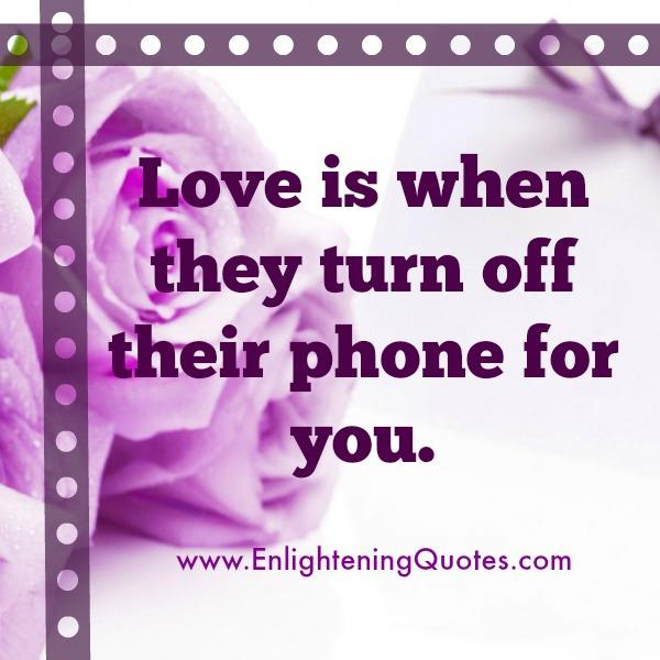 Love is when they turn off their phone for you