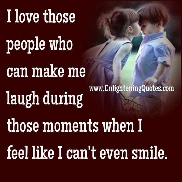 Love those people who can make you laugh