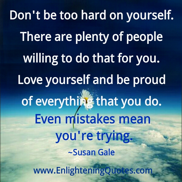 Don't be too hard on yourself