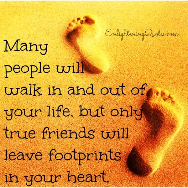 Many people will walk in & out of your life