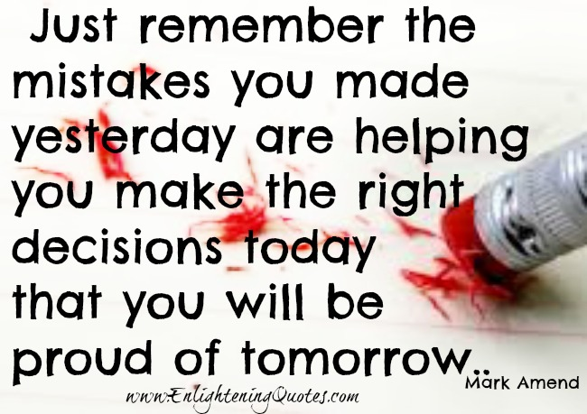 Mistakes helps you make the right decisions today