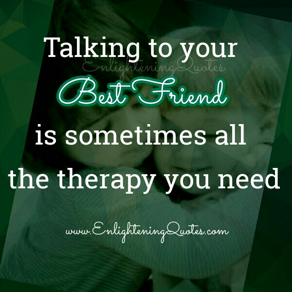 Need Therapy? Talk to your Best Friend